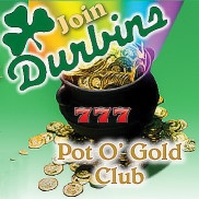 Join the Durbins Pot O' Gold Club and Receive $10 Free Play